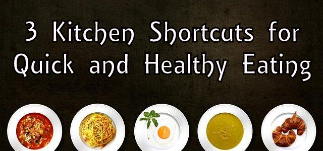 3 Kitchen Shortcuts for Quick and Healthy Eating