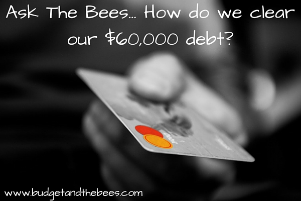 Ask The Bees... how to drop $60,000 debt?